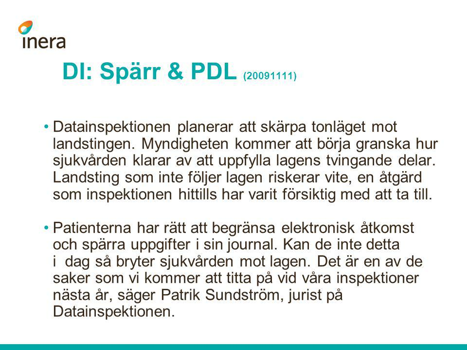 DI: Spärr & PDL (20091111) •Datainspektionen planerar att skärpa tonläget mot landstingen. Myndigheten kommer att börja granska hur sjukvården klarar