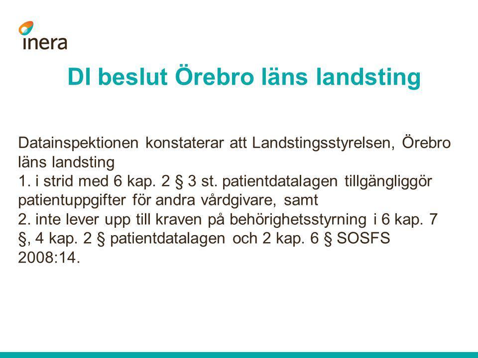 DI beslut Örebro läns landsting Datainspektionen konstaterar att Landstingsstyrelsen, Örebro läns landsting 1. i strid med 6 kap. 2 § 3 st. patientdat