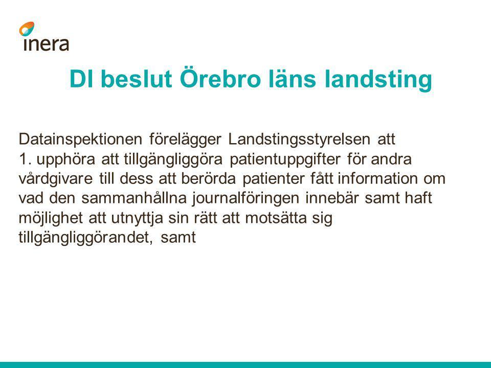 DI beslut Örebro läns landsting Datainspektionen förelägger Landstingsstyrelsen att 1. upphöra att tillgängliggöra patientuppgifter för andra vårdgiva