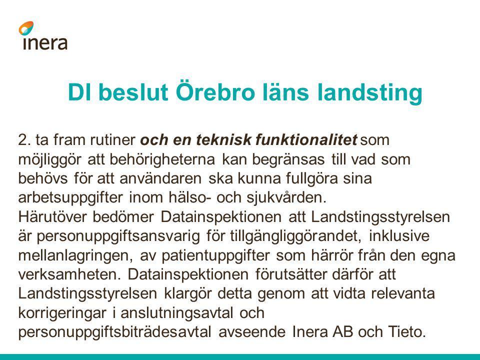 DI beslut Örebro läns landsting 2. ta fram rutiner och en teknisk funktionalitet som möjliggör att behörigheterna kan begränsas till vad som behövs fö