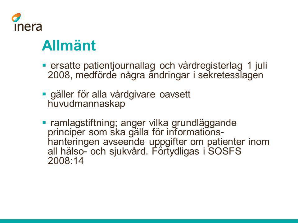 Allmänt  ersatte patientjournallag och vårdregisterlag 1 juli 2008, medförde några ändringar i sekretesslagen  gäller för alla vårdgivare oavsett hu