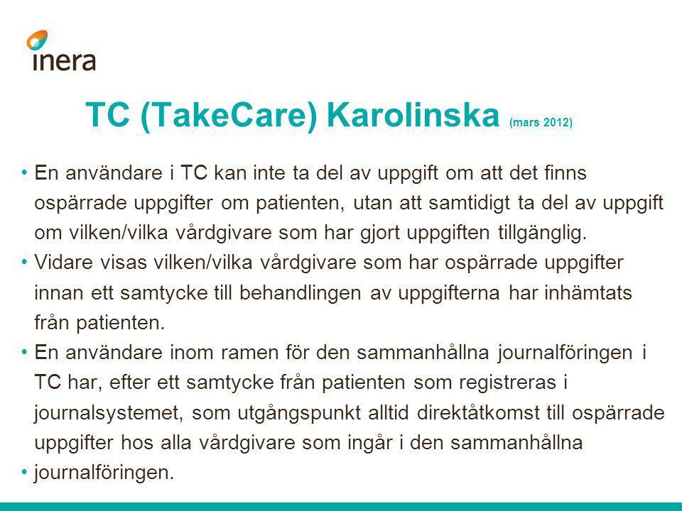 TC (TakeCare) Karolinska (mars 2012) •En användare i TC kan inte ta del av uppgift om att det finns ospärrade uppgifter om patienten, utan att samtidi