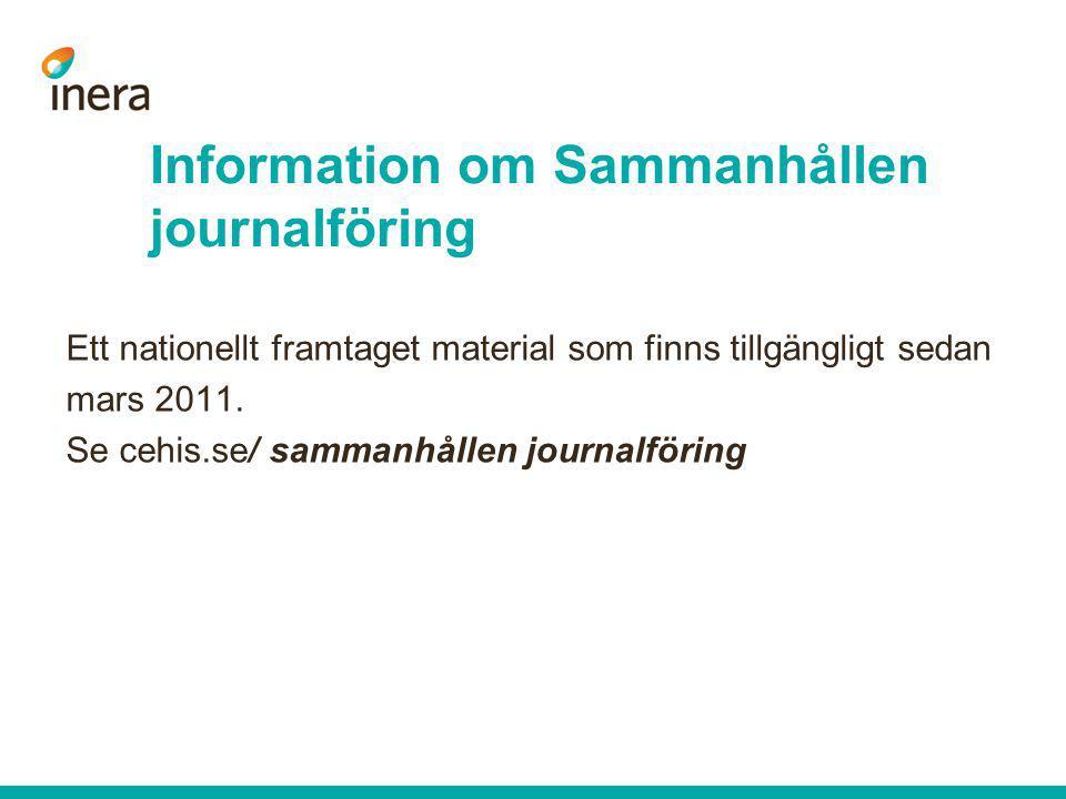 Ett nationellt framtaget material som finns tillgängligt sedan mars 2011. Se cehis.se/ sammanhållen journalföring Information om Sammanhållen journalf