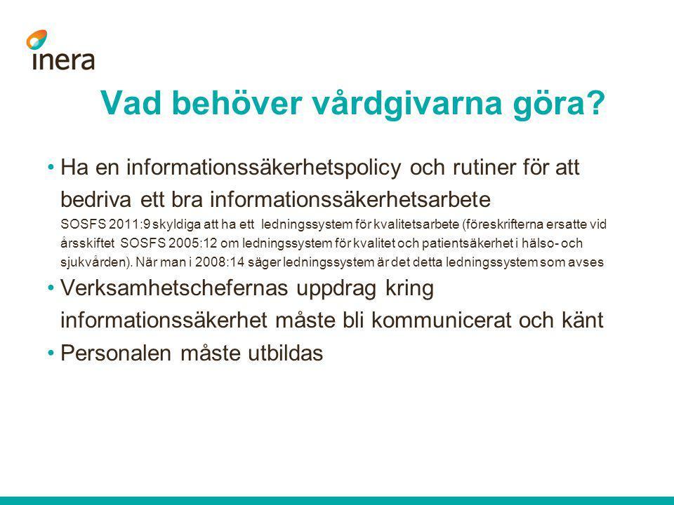 •Ha en informationssäkerhetspolicy och rutiner för att bedriva ett bra informationssäkerhetsarbete SOSFS 2011:9 skyldiga att ha ett ledningssystem för
