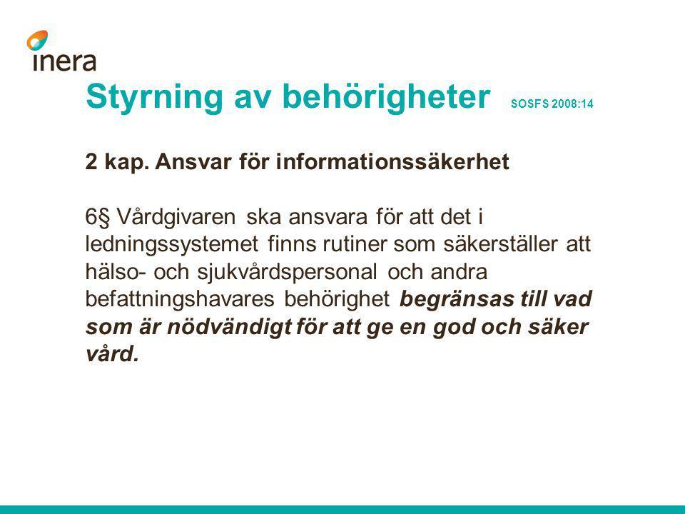 Styrning av behörigheter SOSFS 2008:14 2 kap. Ansvar för informationssäkerhet 6§ Vårdgivaren ska ansvara för att det i ledningssystemet finns rutiner