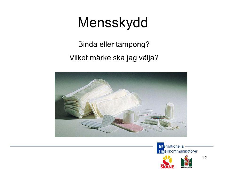 Internationella Hälsokommunikatörer 12 Mensskydd Binda eller tampong? Vilket märke ska jag välja?