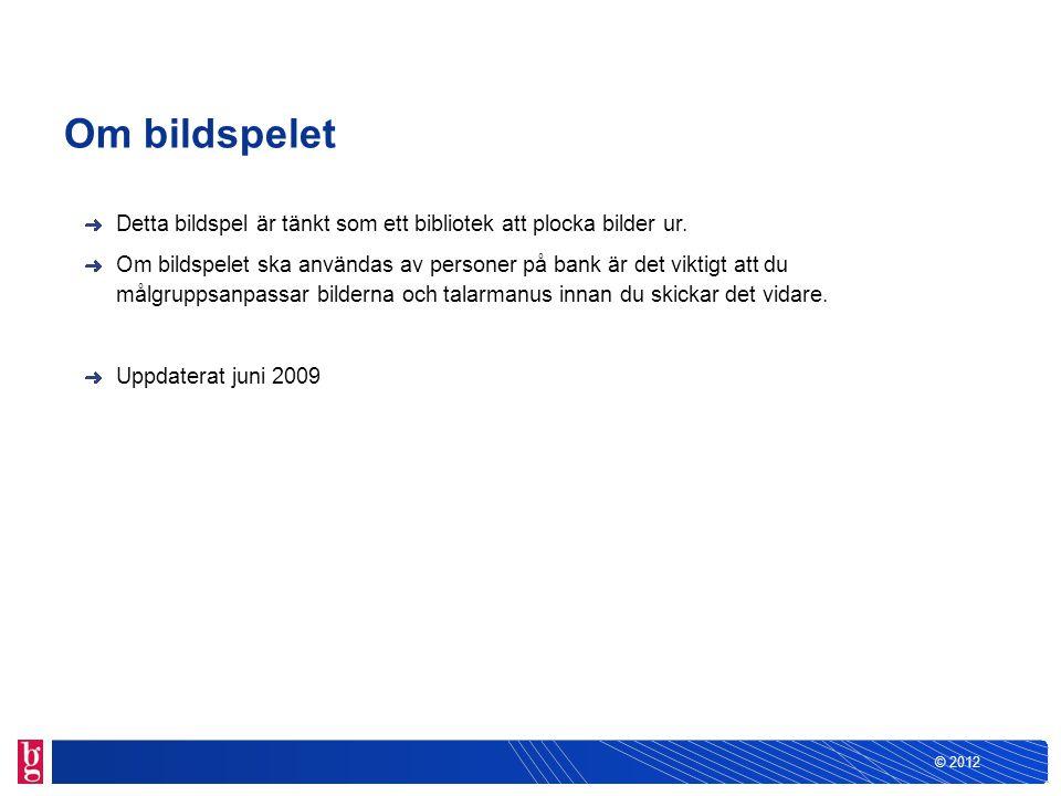© 2012 Bankgiro Inbetalningar - enklare rutiner i vardagen För banken och programvaruföretaget
