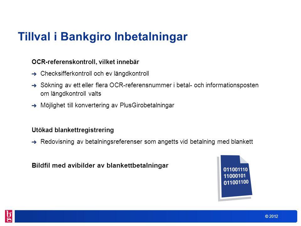 © 2012 Tillval i Bankgiro Inbetalningar OCR-referenskontroll, vilket innebär Checksifferkontroll och ev längdkontroll Sökning av ett eller flera OCR-r