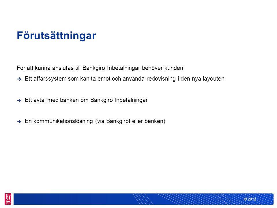 © 2012 Förutsättningar För att kunna anslutas till Bankgiro Inbetalningar behöver kunden: Ett affärssystem som kan ta emot och använda redovisning i d