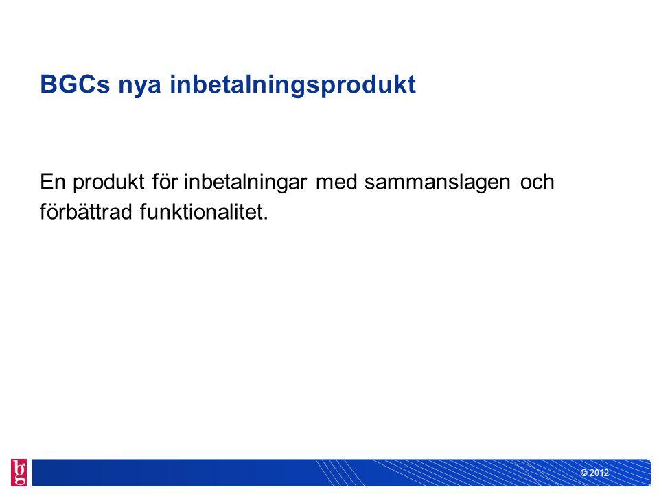 © 2012 Provkörning/test Under en 10-dagarsperiod kan kunden få nya filen i Bankgiro Inbetalningar parallellt med sin vanliga redovisning från Bankgirot.