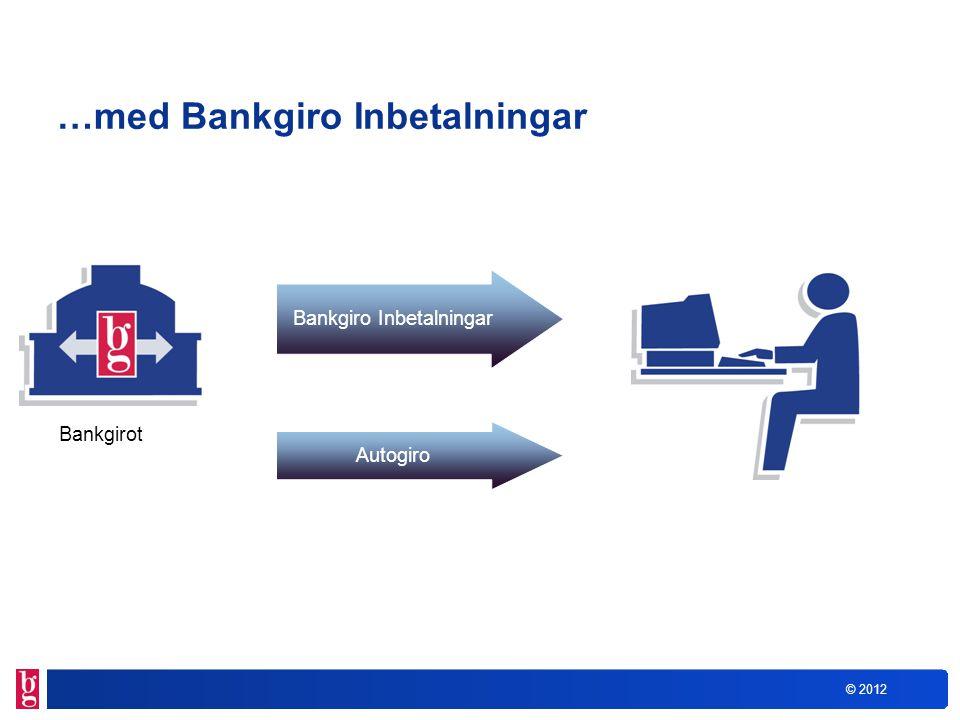 © 2012 Betalnings- mottagare Så fungerar Bankgiro Inbetalningar Betalare Internetbank Fil (+ ev Bildfil) Leverantörsbetalning Bank Kuvertgiro + ev Insättningsuppgift via Internet som komplement