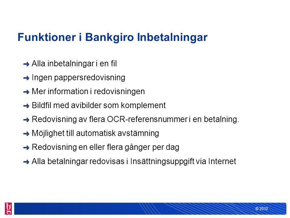 © 2012 Bankgiro Inbetalningar passar alla typer av företag Elektronisk redovisning Alla betalningar i en fil All information om betalningarna OCR referenskontroller Utökad blankettregistrering Bildfil GrundfunktionerTillval