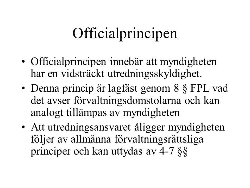 Officialprincipen •Officialprincipen innebär att myndigheten har en vidsträckt utredningsskyldighet. •Denna princip är lagfäst genom 8 § FPL vad det a