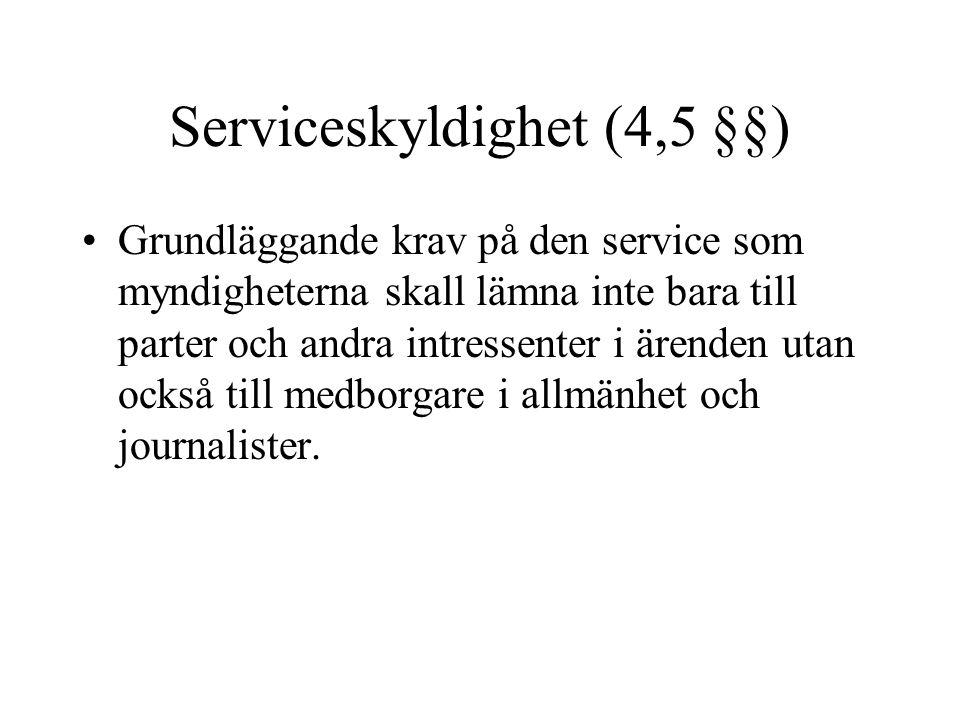 Serviceskyldighet (4,5 §§) •Grundläggande krav på den service som myndigheterna skall lämna inte bara till parter och andra intressenter i ärenden uta