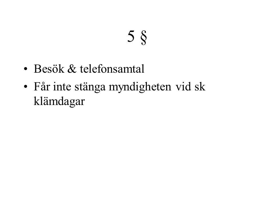 5 § •Besök & telefonsamtal •Får inte stänga myndigheten vid sk klämdagar