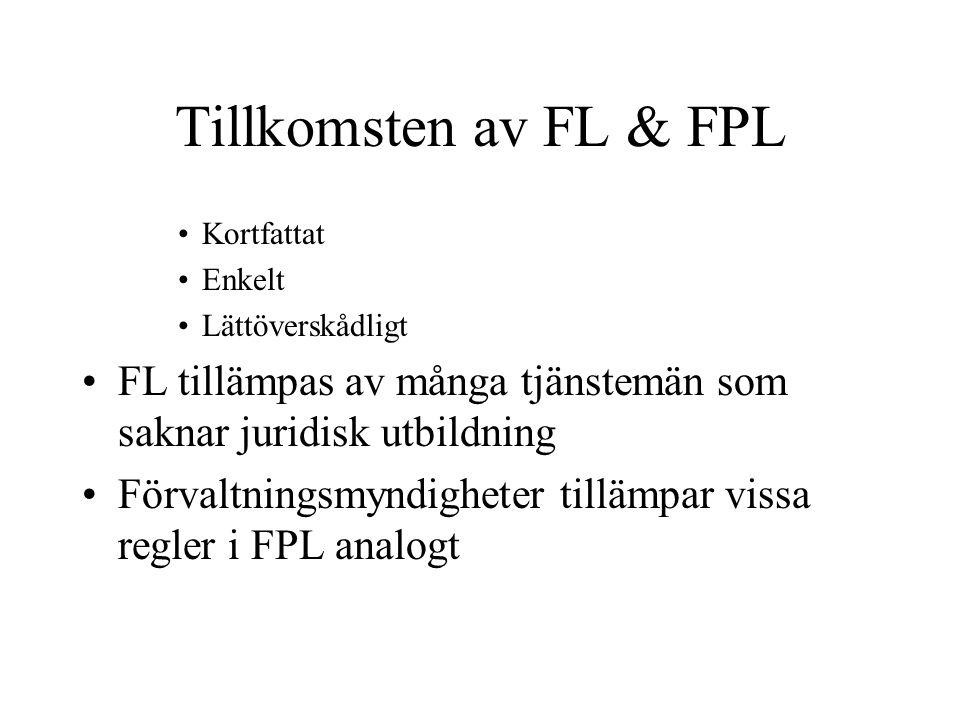 Tillkomsten av FL & FPL •Kortfattat •Enkelt •Lättöverskådligt •FL tillämpas av många tjänstemän som saknar juridisk utbildning •Förvaltningsmyndighete