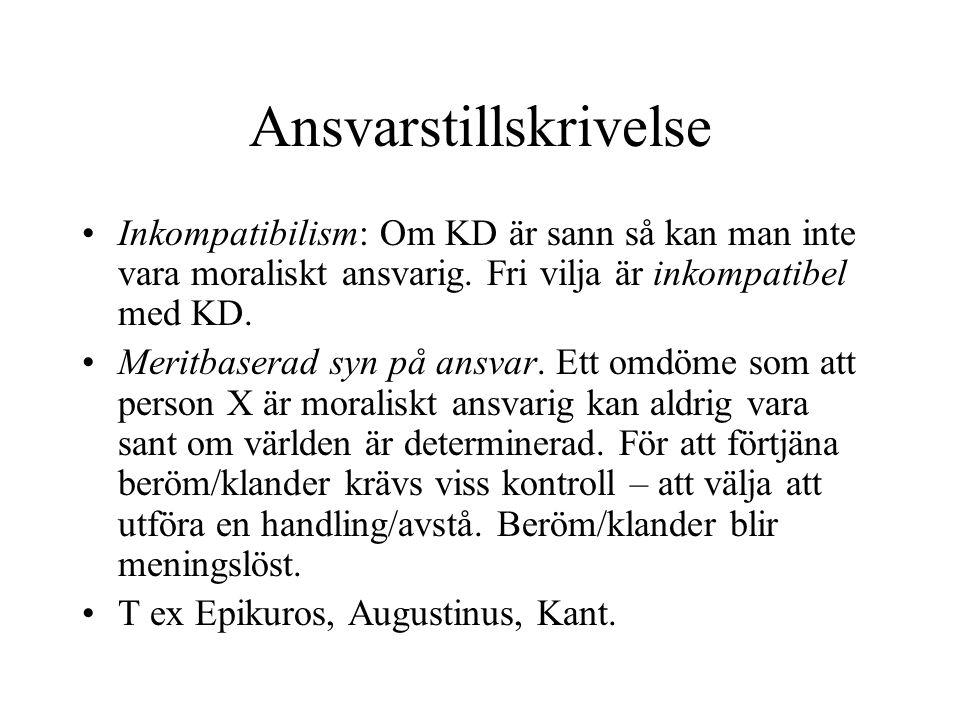 Ansvarstillskrivelse •Inkompatibilism: Om KD är sann så kan man inte vara moraliskt ansvarig.