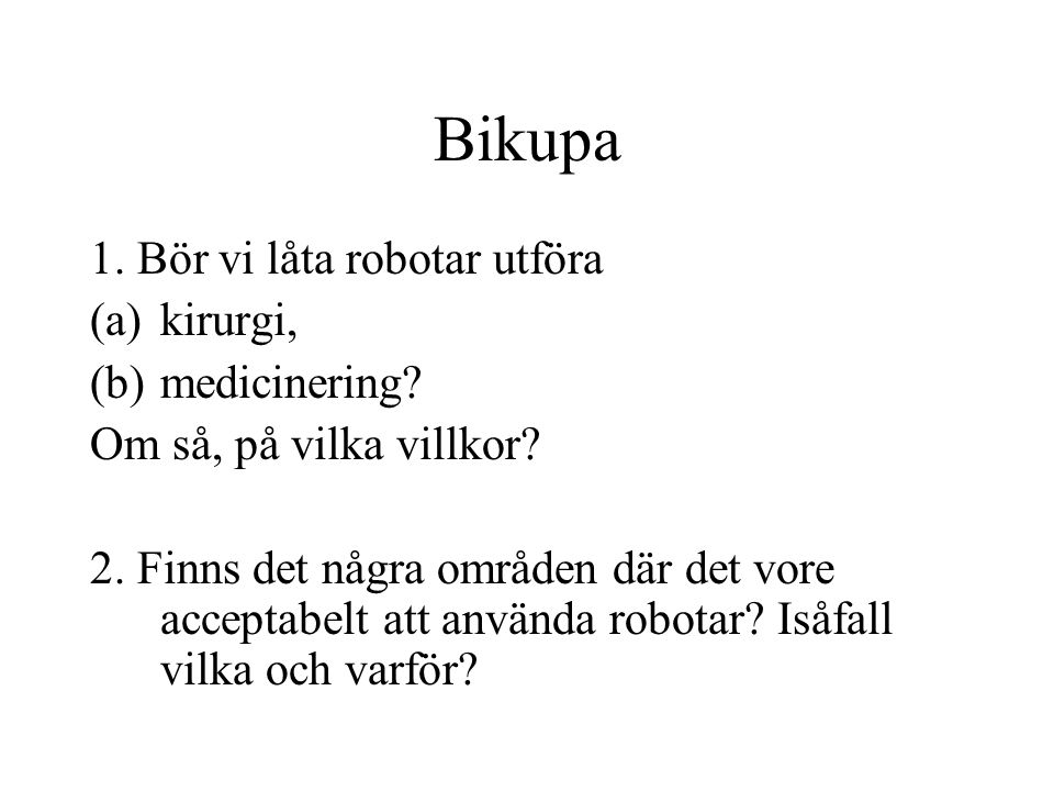 Bikupa 1.Bör vi låta robotar utföra (a)kirurgi, (b)medicinering.