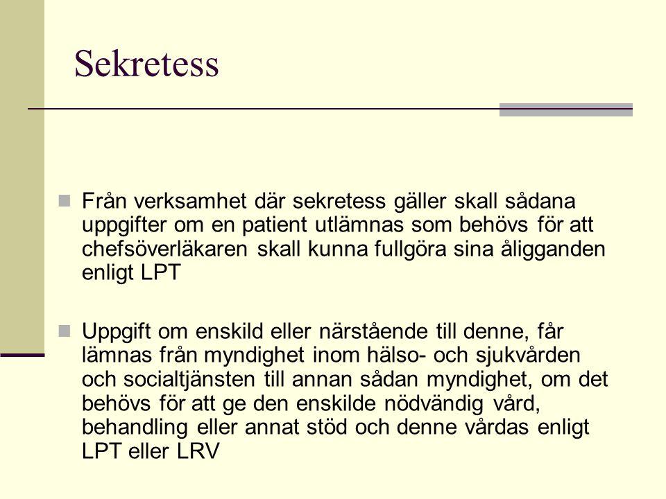 Sekretess  Från verksamhet där sekretess gäller skall sådana uppgifter om en patient utlämnas som behövs för att chefsöverläkaren skall kunna fullgör