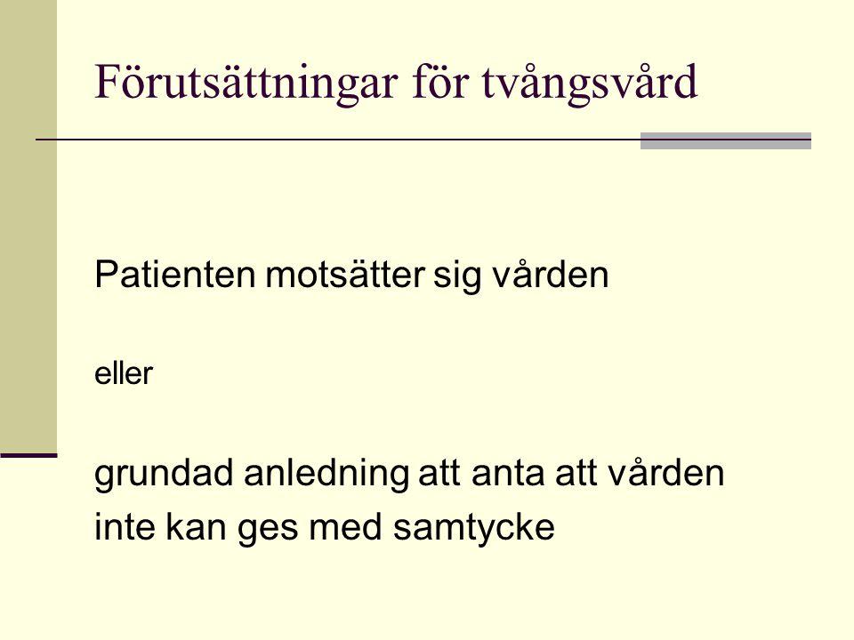 Förutsättningar för tvångsvård på sjukhus Oundgängligt behov av psykiatrisk dygnetruntvård (sluten psykiatrisk tvångsvård) (Vårdbehovet kan ej tillgodoses på annat sätt) OBS .