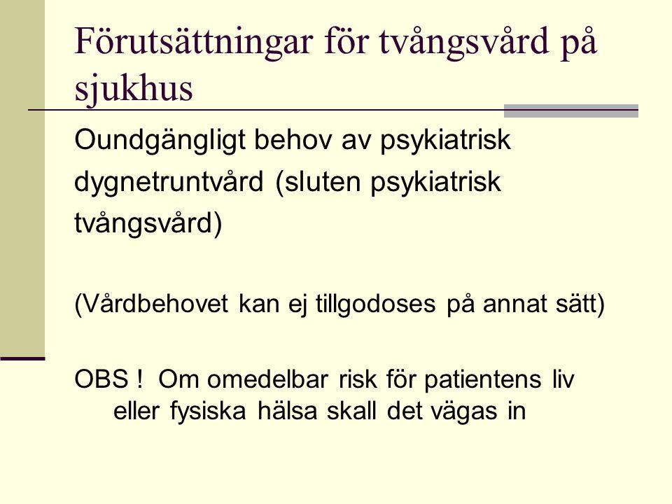 Förutsättningar för tvångsvård på sjukhus Oundgängligt behov av psykiatrisk dygnetruntvård (sluten psykiatrisk tvångsvård) (Vårdbehovet kan ej tillgod