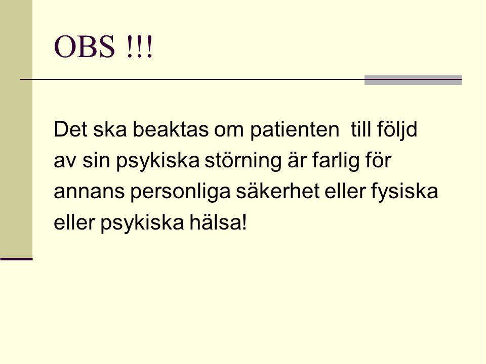 OBS !!! Det ska beaktas om patienten till följd av sin psykiska störning är farlig för annans personliga säkerhet eller fysiska eller psykiska hälsa!