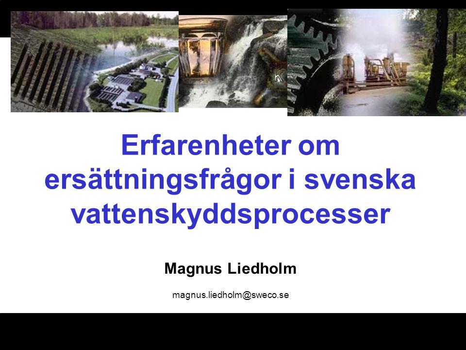 Erfarenheter om ersättningsfrågor i svenska vattenskyddsprocesser Magnus Liedholm magnus.liedholm@sweco.se