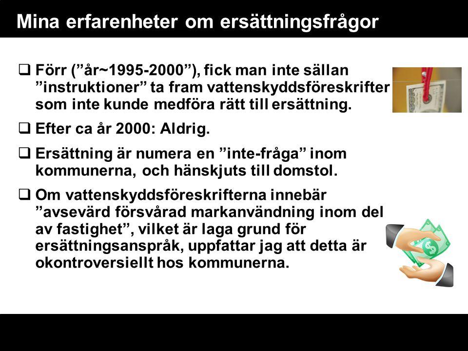 """Mina erfarenheter om ersättningsfrågor  Förr (""""år~1995-2000""""), fick man inte sällan """"instruktioner"""" ta fram vattenskyddsföreskrifter som inte kunde m"""