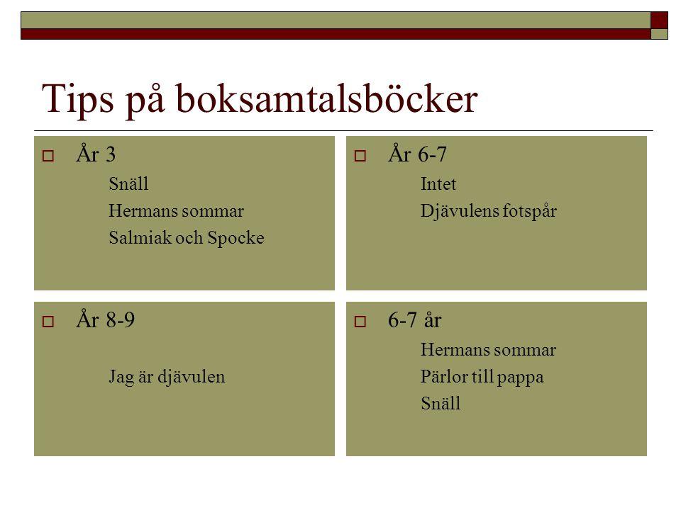 Tips på boksamtalsböcker  År 3  Snäll  Hermans sommar  Salmiak och Spocke  År 6-7  Intet  Djävulens fotspår  År 8-9  Jag är djävulen  6-7 år