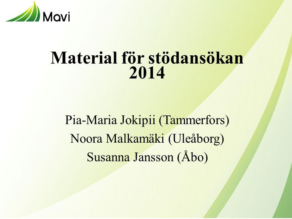 Material för stödansökan 2014 Pia-Maria Jokipii (Tammerfors) Noora Malkamäki (Uleåborg) Susanna Jansson (Åbo)