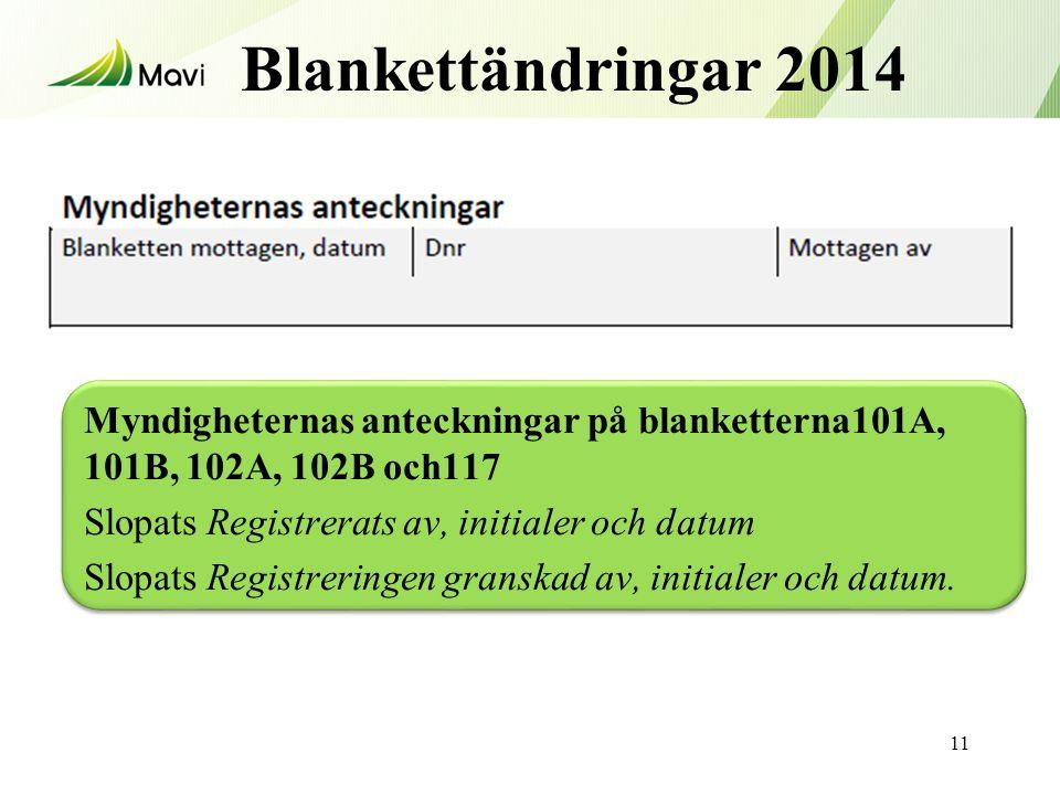 Blankettändringar 2014 11 Myndigheternas anteckningar på blanketterna101A, 101B, 102A, 102B och117 Slopats Registrerats av, initialer och datum Slopats Registreringen granskad av, initialer och datum.