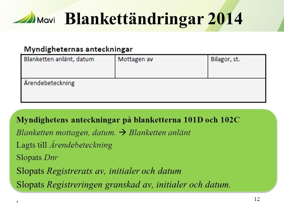 Blankettändringar 2014 12 Myndighetens anteckningar på blanketterna 101D och 102C Blanketten mottagen, datum.