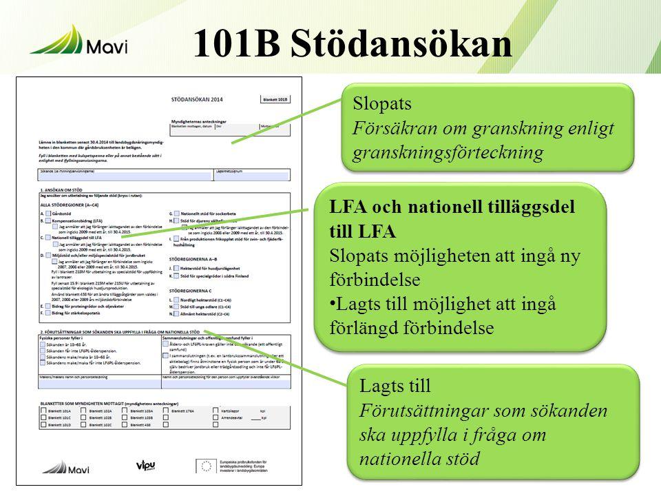 101B Stödansökan 16 Slopats Försäkran om granskning enligt granskningsförteckning Slopats Försäkran om granskning enligt granskningsförteckning Lagts till Förutsättningar som sökanden ska uppfylla i fråga om nationella stöd Lagts till Förutsättningar som sökanden ska uppfylla i fråga om nationella stöd LFA och nationell tilläggsdel till LFA Slopats möjligheten att ingå ny förbindelse • Lagts till möjlighet att ingå förlängd förbindelse LFA och nationell tilläggsdel till LFA Slopats möjligheten att ingå ny förbindelse • Lagts till möjlighet att ingå förlängd förbindelse