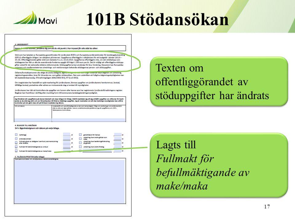 101B Stödansökan 17 Texten om offentliggörandet av stöduppgifter har ändrats Lagts till Fullmakt för befullmäktigande av make/maka Lagts till Fullmakt för befullmäktigande av make/maka
