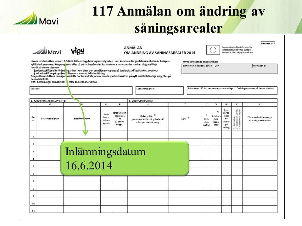 117 Anmälan om ändring av såningsarealer 19 Inlämningsdatum 16.6.2014
