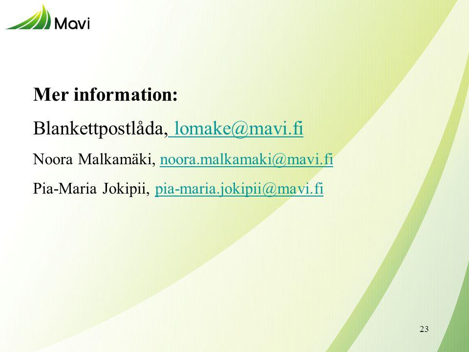 Mer information: Blankettpostlåda, lomake@mavi.fi lomake@mavi.fi Noora Malkamäki, noora.malkamaki@mavi.finoora.malkamaki@mavi.fi Pia-Maria Jokipii, pia-maria.jokipii@mavi.fipia-maria.jokipii@mavi.fi 23