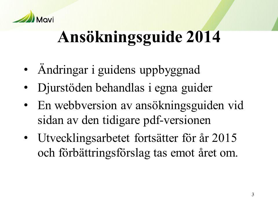 Ansökningsguide 2014 • Ändringar i guidens uppbyggnad • Djurstöden behandlas i egna guider • En webbversion av ansökningsguiden vid sidan av den tidigare pdf-versionen • Utvecklingsarbetet fortsätter för år 2015 och förbättringsförslag tas emot året om.