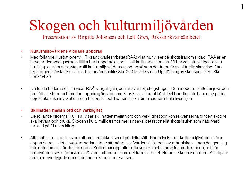 Skogen och kulturmiljövården Presentation av Birgitta Johansen och Leif Gren, Riksantikvarieämbetet •Kulturmiljövårdens vidgade uppdrag •Med följande