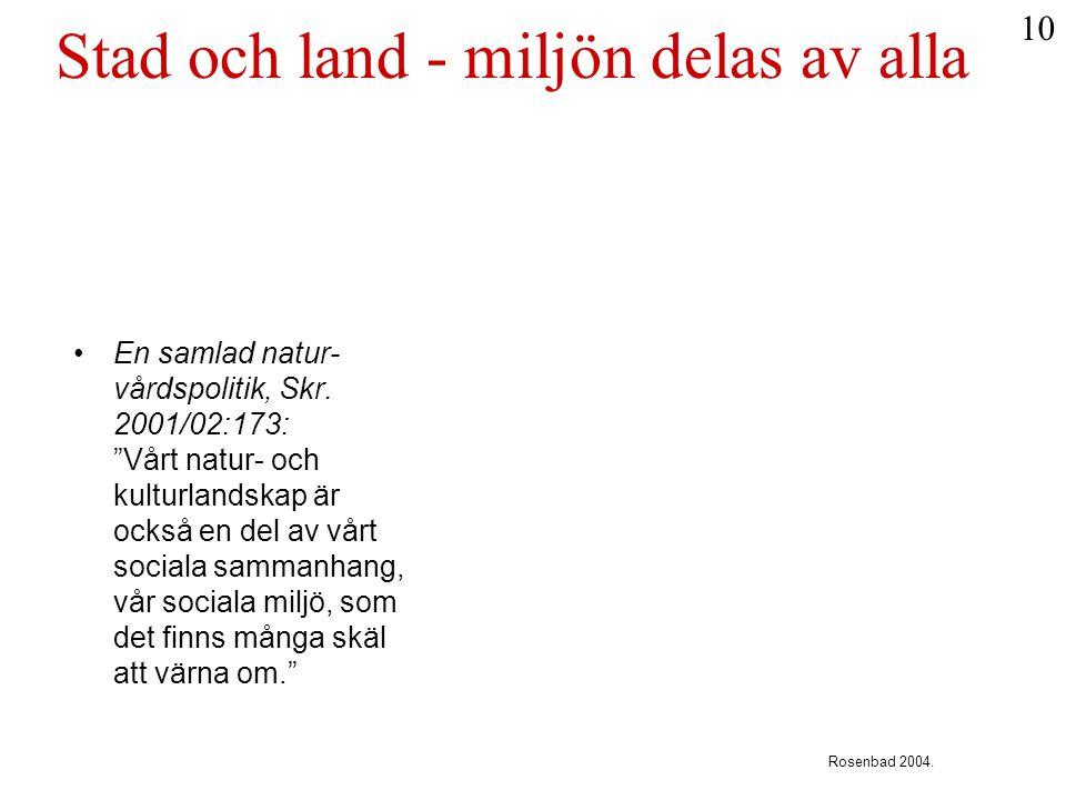 """Stad och land - miljön delas av alla •En samlad natur- vårdspolitik, Skr. 2001/02:173: """"Vårt natur- och kulturlandskap är också en del av vårt sociala"""