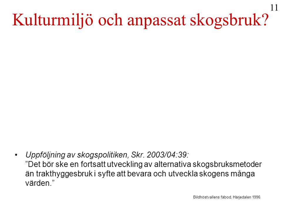 """Kulturmiljö och anpassat skogsbruk? •Uppföljning av skogspolitiken, Skr. 2003/04:39: """"Det bör ske en fortsatt utveckling av alternativa skogsbruksmeto"""