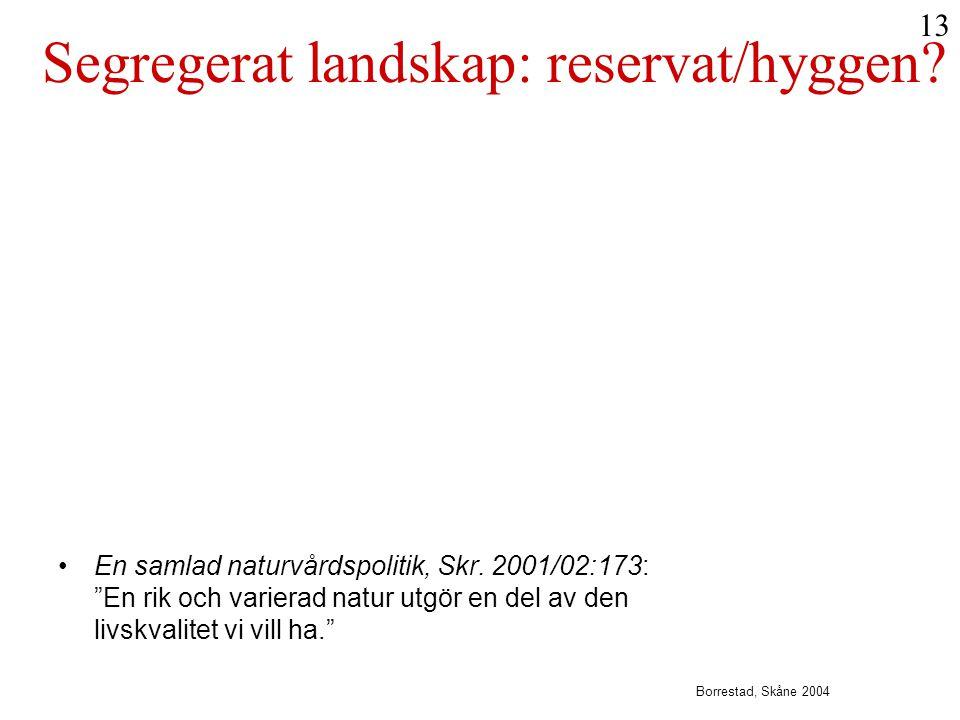 """•En samlad naturvårdspolitik, Skr. 2001/02:173: """"En rik och varierad natur utgör en del av den livskvalitet vi vill ha."""" Segregerat landskap: reservat"""