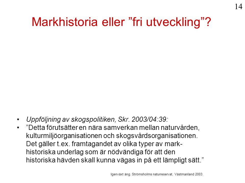 """Markhistoria eller """"fri utveckling""""? •Uppföljning av skogspolitiken, Skr. 2003/04:39: •""""Detta förutsätter en nära samverkan mellan naturvården, kultur"""