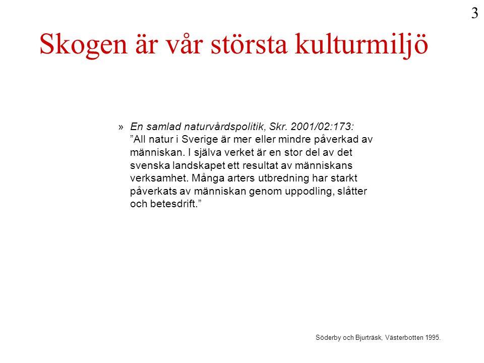 """»En samlad naturvårdspolitik, Skr. 2001/02:173: """"All natur i Sverige är mer eller mindre påverkad av människan. I själva verket är en stor del av det"""