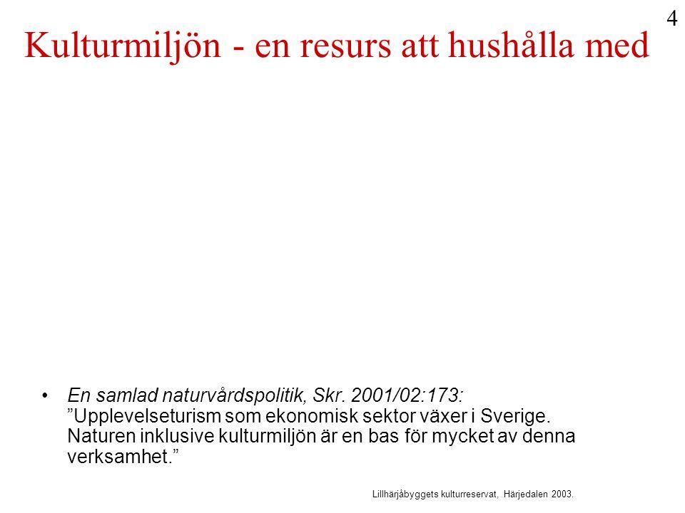 """Kulturmiljön - en resurs att hushålla med •En samlad naturvårdspolitik, Skr. 2001/02:173: """"Upplevelseturism som ekonomisk sektor växer i Sverige. Natu"""