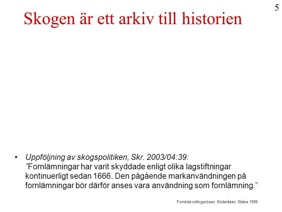"""Skogen är ett arkiv till historien •Uppföljning av skogspolitiken, Skr. 2003/04:39: """"Fornlämningar har varit skyddade enligt olika lagstiftningar kont"""
