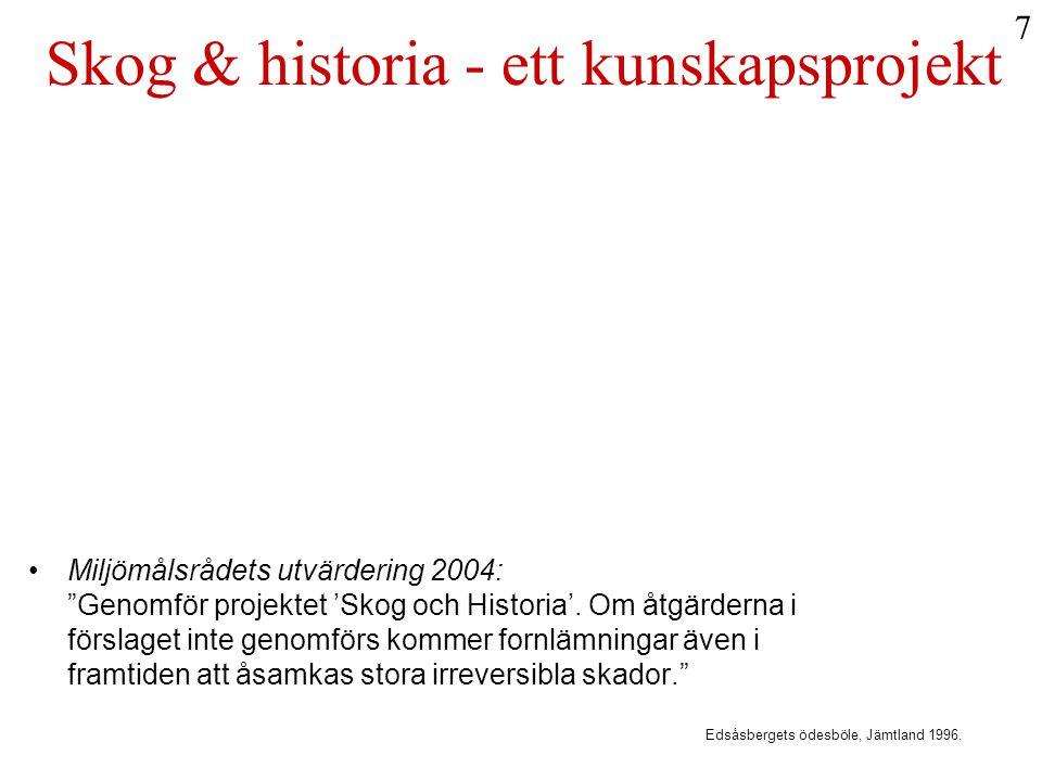 """Skog & historia - ett kunskapsprojekt •Miljömålsrådets utvärdering 2004: """"Genomför projektet 'Skog och Historia'. Om åtgärderna i förslaget inte genom"""