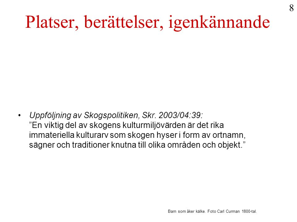 """Platser, berättelser, igenkännande •Uppföljning av Skogspolitiken, Skr. 2003/04:39: """"En viktig del av skogens kulturmiljövärden är det rika immateriel"""