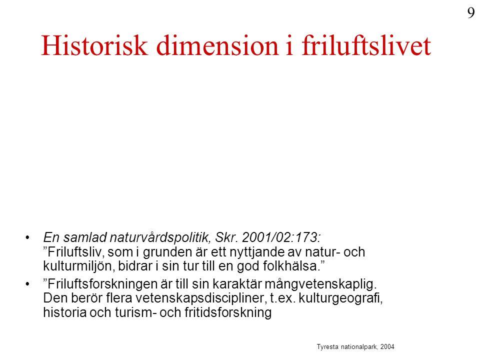 """Historisk dimension i friluftslivet •En samlad naturvårdspolitik, Skr. 2001/02:173: """"Friluftsliv, som i grunden är ett nyttjande av natur- och kulturm"""