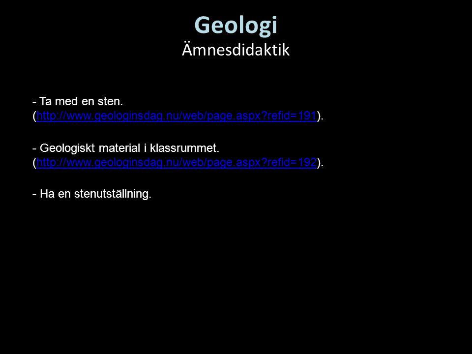 Geologi Ämnesdidaktik - Ta med en sten. (http://www.geologinsdag.nu/web/page.aspx?refid=191).http://www.geologinsdag.nu/web/page.aspx?refid=191 - Geol