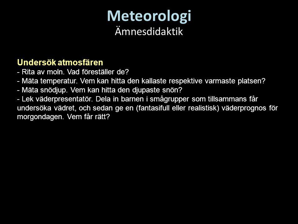 Ämnesdidaktik Undersök atmosfären - Rita av moln. Vad föreställer de? - Mäta temperatur. Vem kan hitta den kallaste respektive varmaste platsen? - Mät